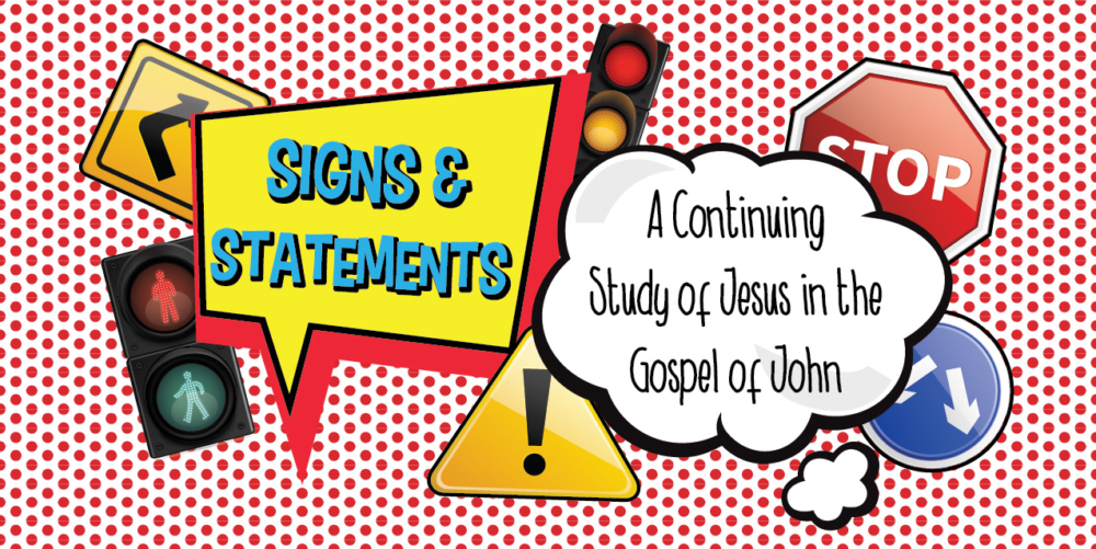 Signs and Statements | A Continuing Study of Jesus in the Gospel of John